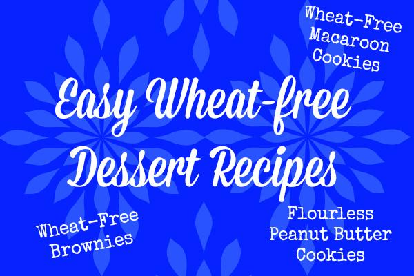 Three Easy Wheat-Free Dessert Recipes