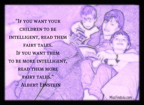 Today's Quote:  Einstein – Read Your Children Fairy Tales