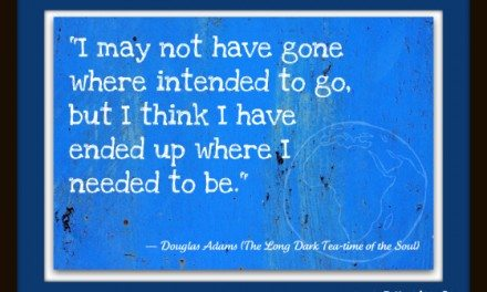 Today's Quote: Douglas Adams I Ended Up Where I Needed To Be