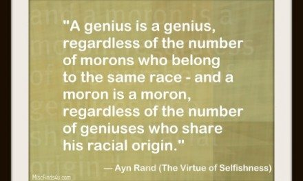 Today's Quote: A Genius is a Genius…a Moron is a Moron – Ayn Rand