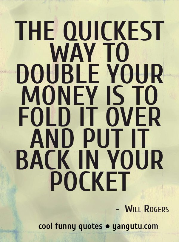 Quickest Way to Double Your Money Quote