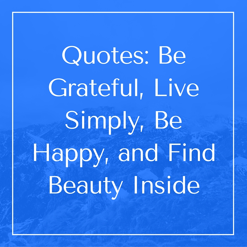 Quotes Be Grateful Live Simply Be Happy and Find Beauty Inside