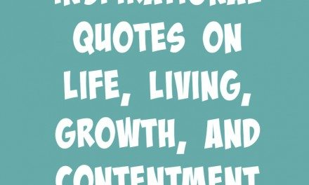 Inspirational Quotes on Life, Living, Growth, and Contentment