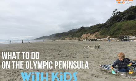 7 Things To Do On The Olympic Peninsula With Kids