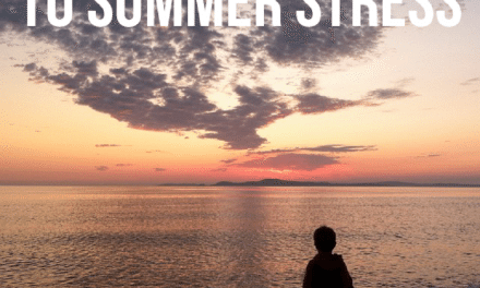 Summer Anxiety: How Your Family Can Beat The Stress